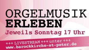 """Konzertreihe """"Orgelmusik erleben"""" 26.07. – 30.08.2020 Barockkirche St. Peter, jeweils 17 Uhr"""